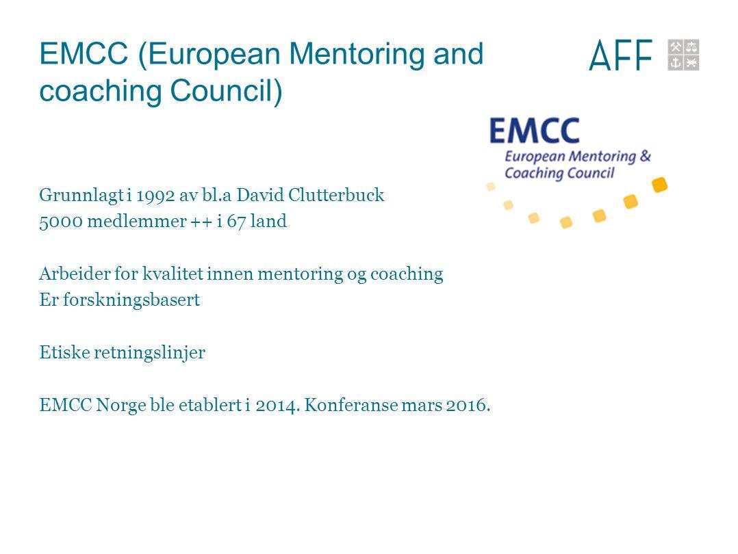 EMCC (European Mentoring and coaching Council) Grunnlagt i 1992 av bl.a David Clutterbuck 5000 medlemmer ++ i 67 land Arbeider for kvalitet innen mentoring og coaching Er forskningsbasert Etiske retningslinjer EMCC Norge ble etablert i 2014.