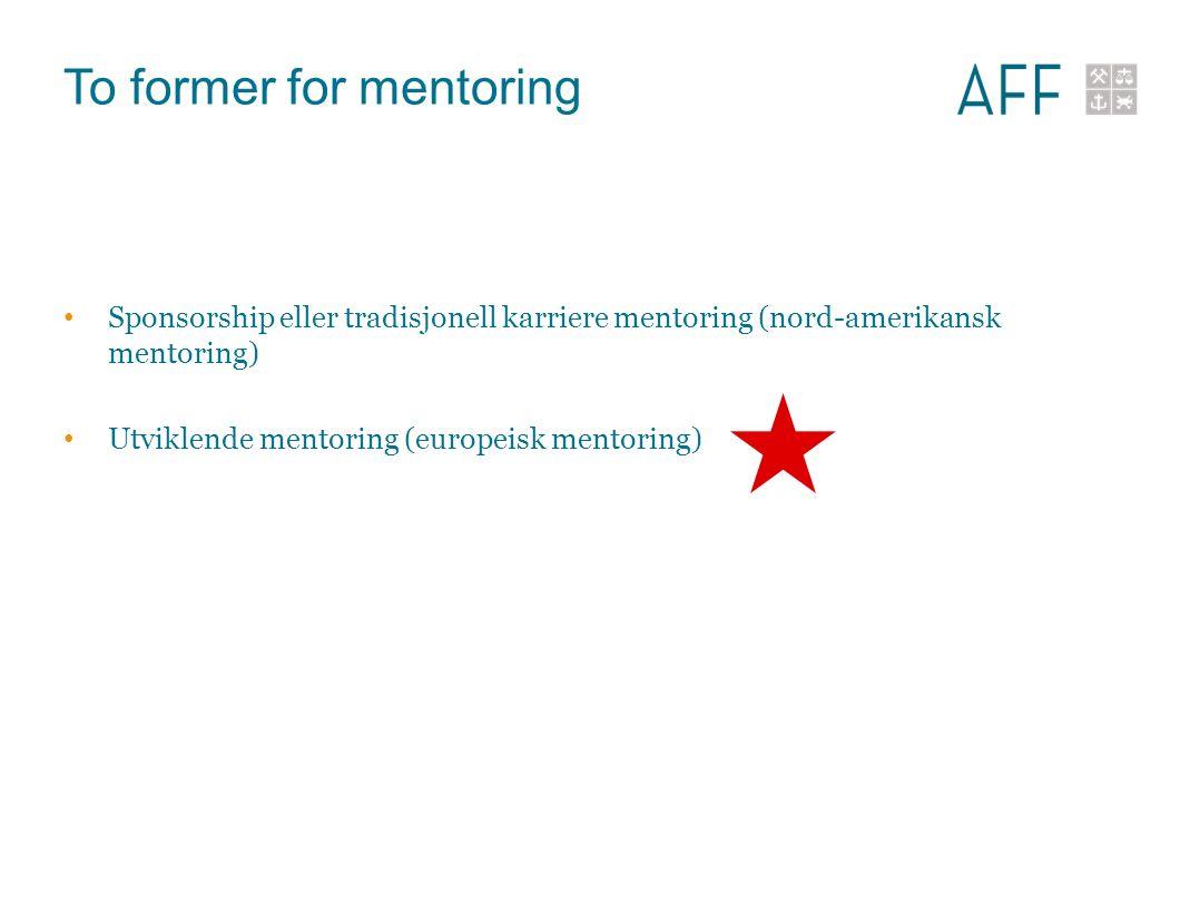 To former for mentoring Sponsorship eller tradisjonell karriere mentoring (nord-amerikansk mentoring) Utviklende mentoring (europeisk mentoring)