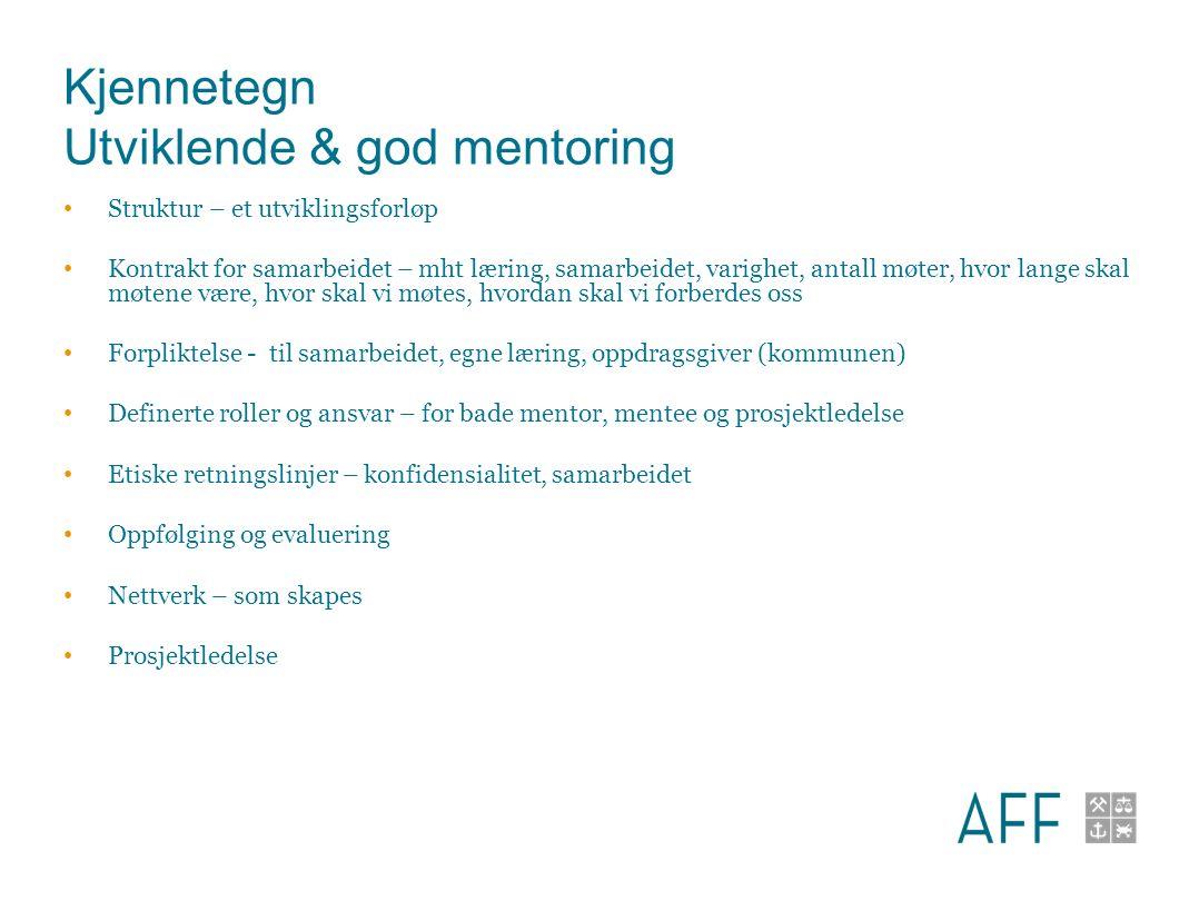 Kjennetegn Utviklende & god mentoring Struktur – et utviklingsforløp Kontrakt for samarbeidet – mht læring, samarbeidet, varighet, antall møter, hvor lange skal møtene være, hvor skal vi møtes, hvordan skal vi forberdes oss Forpliktelse - til samarbeidet, egne læring, oppdragsgiver (kommunen) Definerte roller og ansvar – for bade mentor, mentee og prosjektledelse Etiske retningslinjer – konfidensialitet, samarbeidet Oppfølging og evaluering Nettverk – som skapes Prosjektledelse