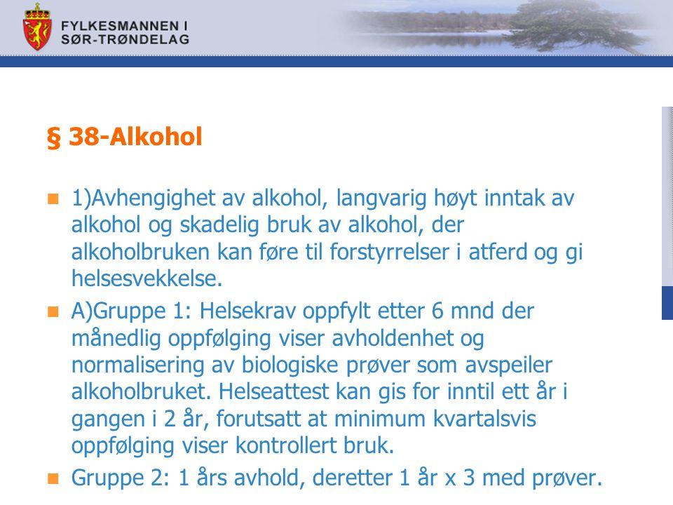 § 38-Alkohol 1)Avhengighet av alkohol, langvarig høyt inntak av alkohol og skadelig bruk av alkohol, der alkoholbruken kan føre til forstyrrelser i atferd og gi helsesvekkelse.