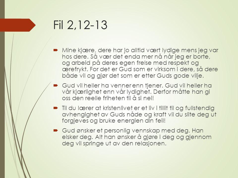 Fil 2,12-13  Mine kjære, dere har jo alltid vært lydige mens jeg var hos dere.