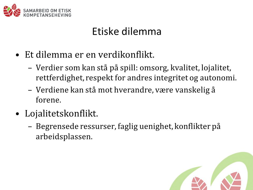 Etiske dilemma Et dilemma er en verdikonflikt.