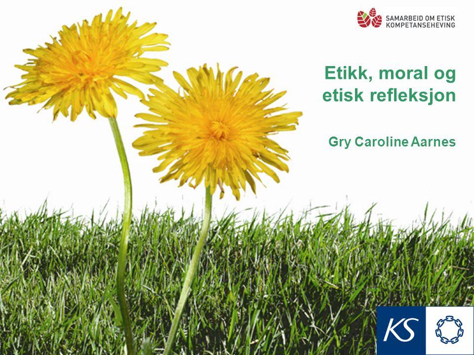Etikk, moral og etisk refleksjon Gry Caroline Aarnes