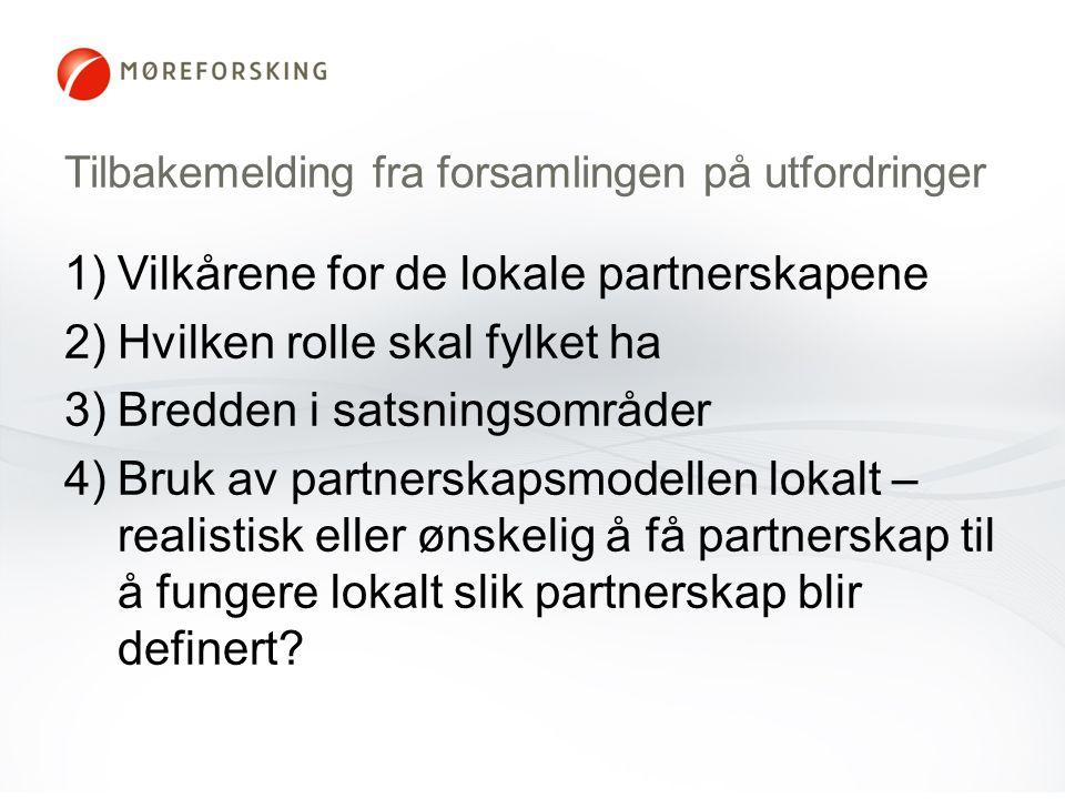 Tilbakemelding fra forsamlingen på utfordringer 1)Vilkårene for de lokale partnerskapene 2)Hvilken rolle skal fylket ha 3)Bredden i satsningsområder 4)Bruk av partnerskapsmodellen lokalt – realistisk eller ønskelig å få partnerskap til å fungere lokalt slik partnerskap blir definert