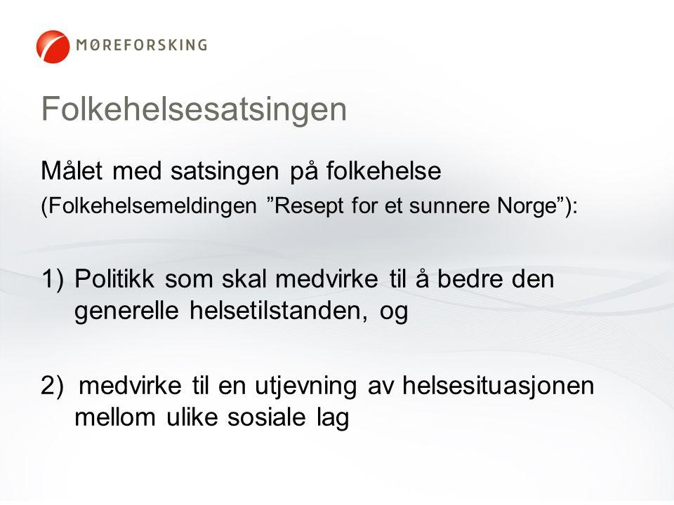 Folkehelsesatsingen Målet med satsingen på folkehelse (Folkehelsemeldingen Resept for et sunnere Norge ): 1)Politikk som skal medvirke til å bedre den generelle helsetilstanden, og 2) medvirke til en utjevning av helsesituasjonen mellom ulike sosiale lag