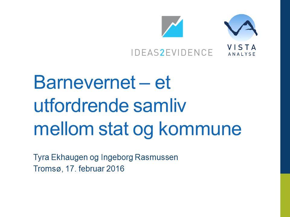 vista-analyse.no Barnevernet – et utfordrende samliv mellom stat og kommune Tyra Ekhaugen og Ingeborg Rasmussen Tromsø, 17.