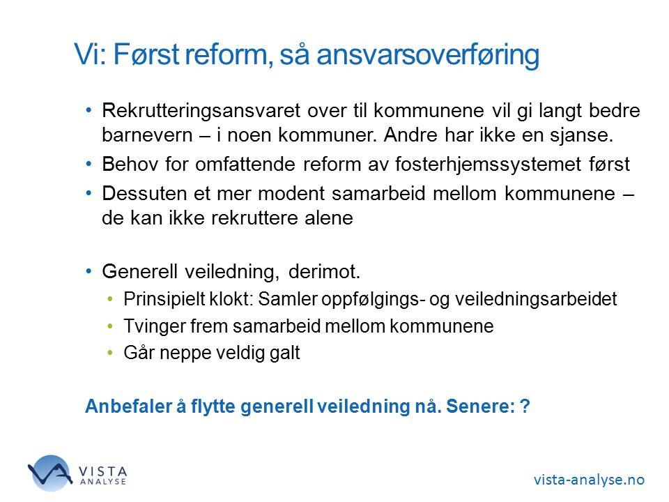 vista-analyse.no Vi: Først reform, så ansvarsoverføring Rekrutteringsansvaret over til kommunene vil gi langt bedre barnevern – i noen kommuner.