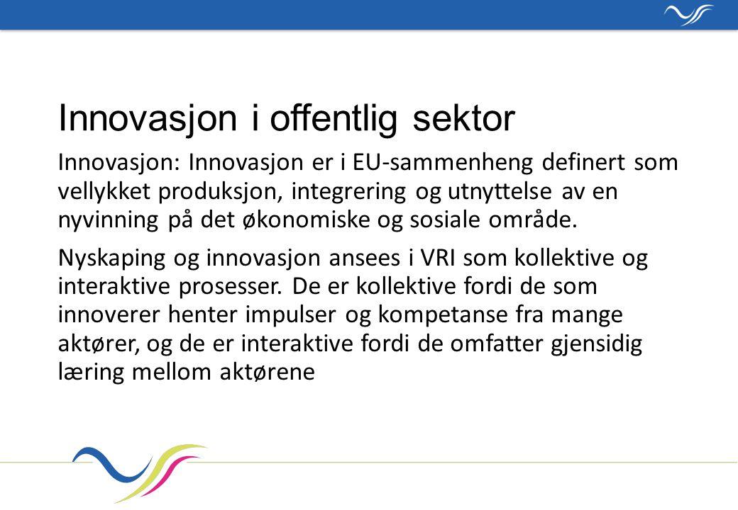 Innovasjon i offentlig sektor Innovasjon: Innovasjon er i EU-sammenheng definert som vellykket produksjon, integrering og utnyttelse av en nyvinning på det økonomiske og sosiale område.