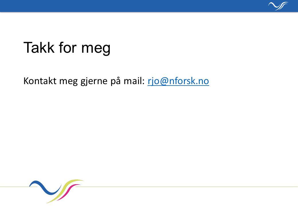 Takk for meg Kontakt meg gjerne på mail: rjo@nforsk.norjo@nforsk.no
