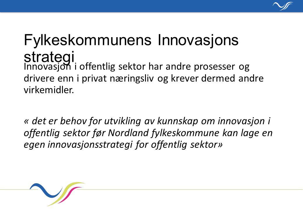 Fylkeskommunens Innovasjons strategi Innovasjon i offentlig sektor har andre prosesser og drivere enn i privat næringsliv og krever dermed andre virkemidler.