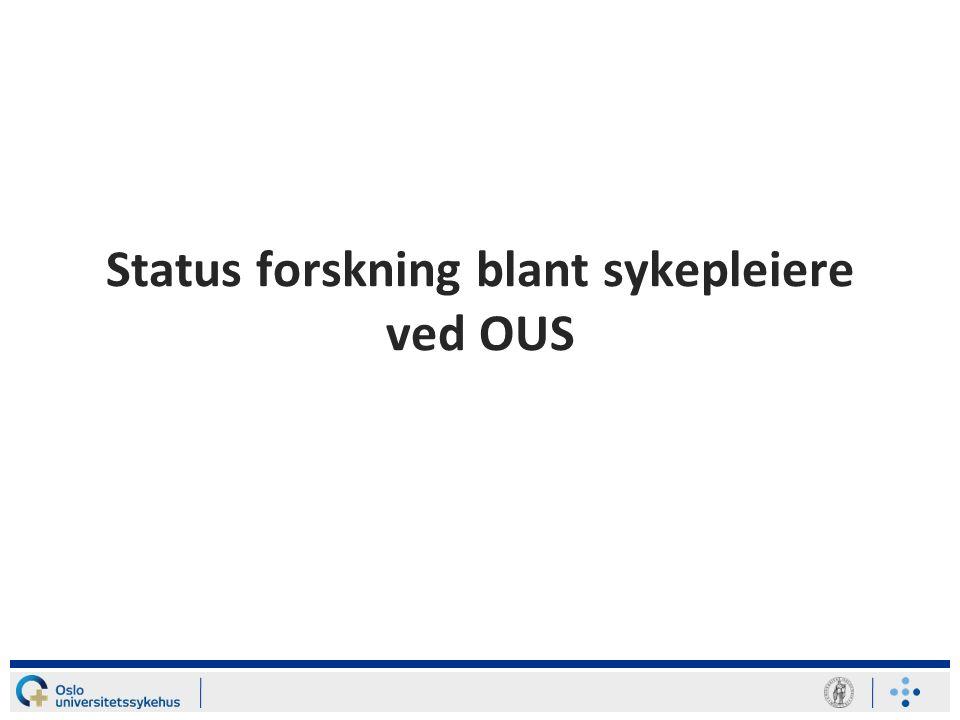 Sykepleietjenesten OUS Er i en oppbyggingsfase mht forskning Er ca 6000 sykepleiere ved OUS- ingen koordinert sykepleietjeneste- utfordrende mht faglig samkjøring