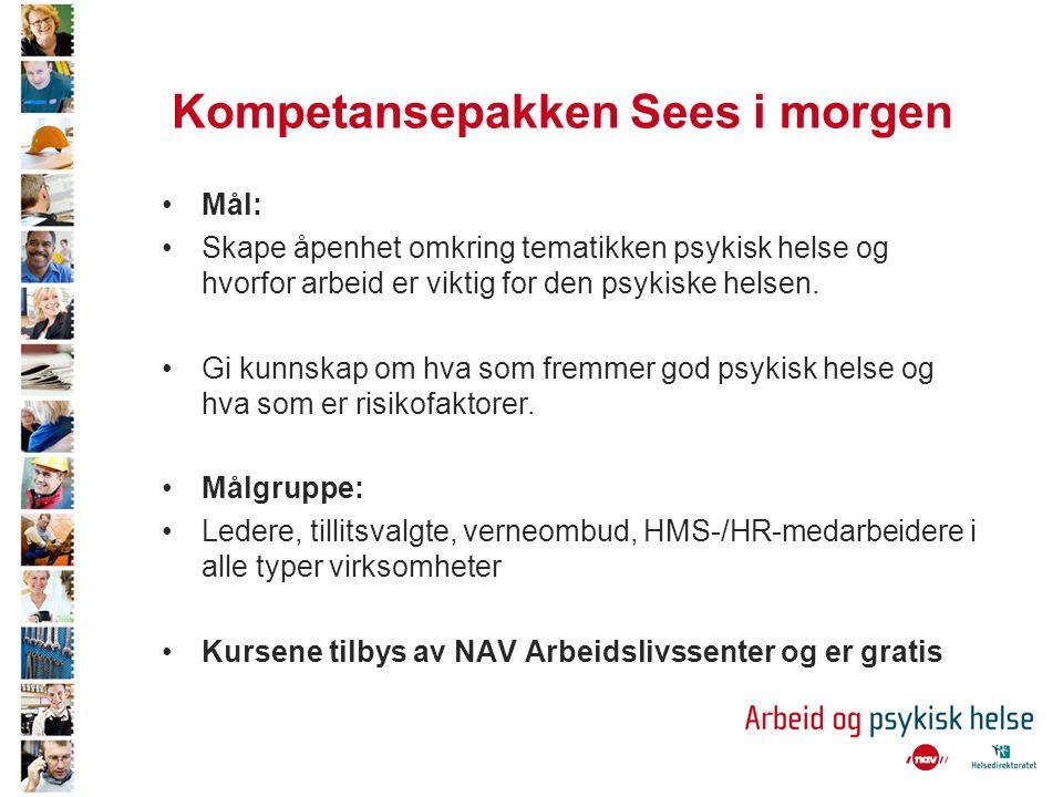 Kompetansepakken Sees i morgen Mål: Skape åpenhet omkring tematikken psykisk helse og hvorfor arbeid er viktig for den psykiske helsen.