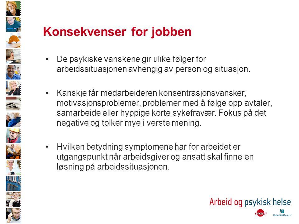 Konsekvenser for jobben De psykiske vanskene gir ulike følger for arbeidssituasjonen avhengig av person og situasjon.