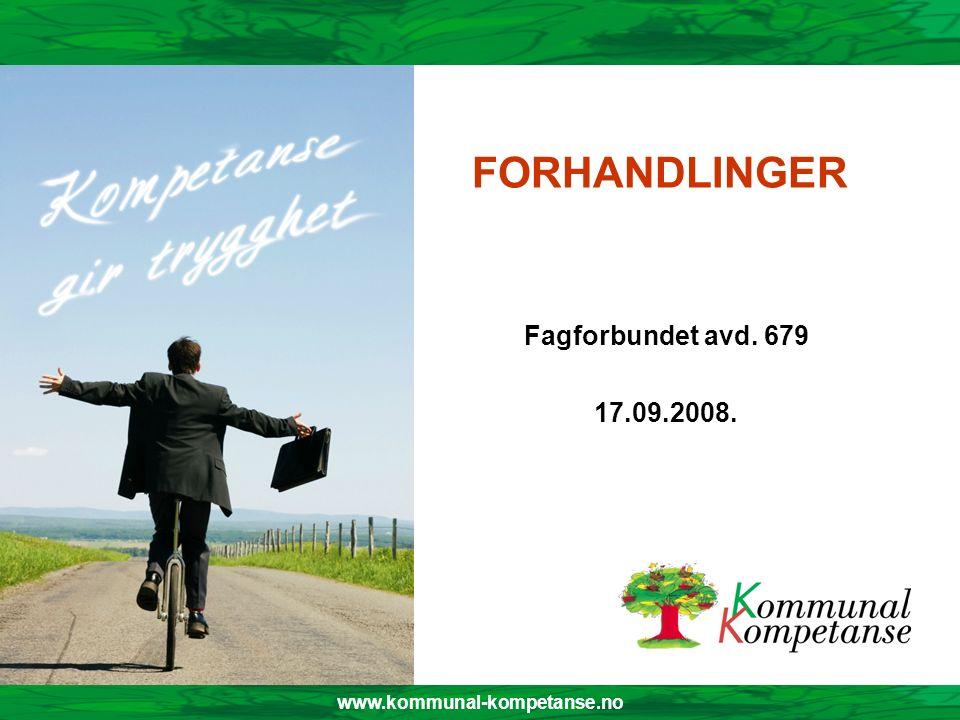 www.kommunal-kompetanse.no FORHANDLINGER Fagforbundet avd. 679 17.09.2008. www.kommunal-kompetanse.no