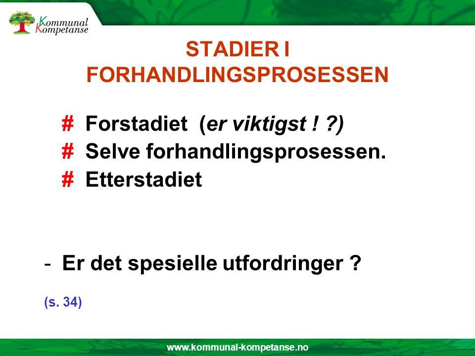 www.kommunal-kompetanse.no STADIER I FORHANDLINGSPROSESSEN # Forstadiet (er viktigst ! ?) # Selve forhandlingsprosessen. # Etterstadiet -Er det spesie