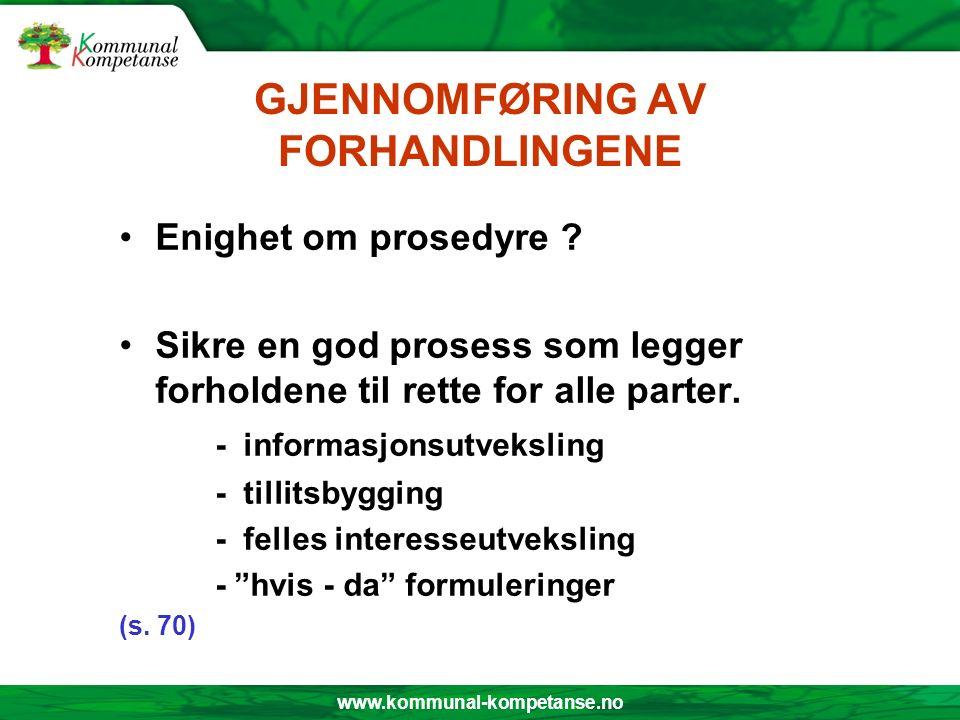 www.kommunal-kompetanse.no GJENNOMFØRING AV FORHANDLINGENE Enighet om prosedyre ? Sikre en god prosess som legger forholdene til rette for alle parter