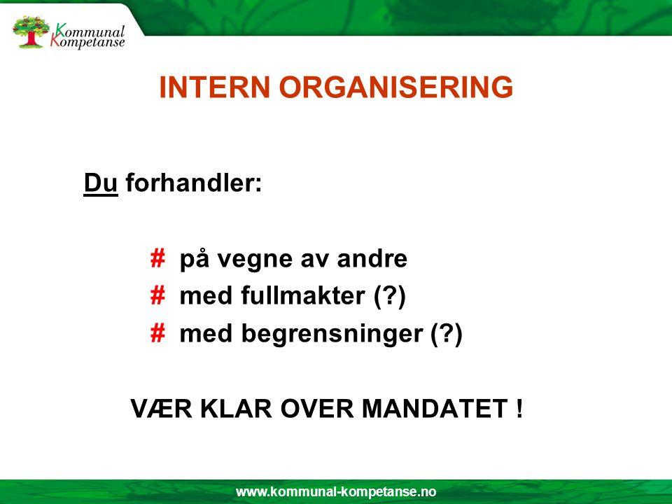 www.kommunal-kompetanse.no INTERN ORGANISERING Du forhandler: # på vegne av andre # med fullmakter ( ) # med begrensninger ( ) VÆR KLAR OVER MANDATET !