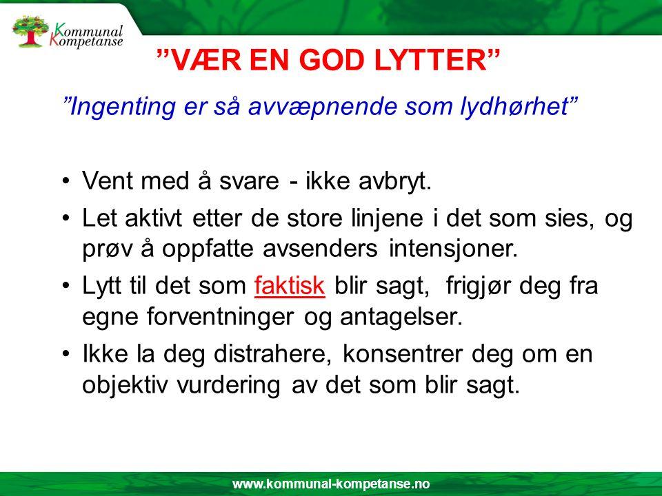 """www.kommunal-kompetanse.no """"VÆR EN GOD LYTTER"""" """"Ingenting er så avvæpnende som lydhørhet"""" Vent med å svare - ikke avbryt. Let aktivt etter de store li"""