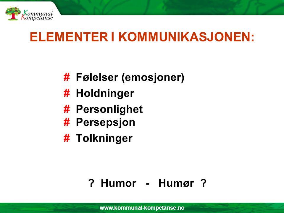 www.kommunal-kompetanse.no ELEMENTER I KOMMUNIKASJONEN: # Følelser (emosjoner) # Holdninger # Personlighet # Persepsjon # Tolkninger ? Humor - Humør ?