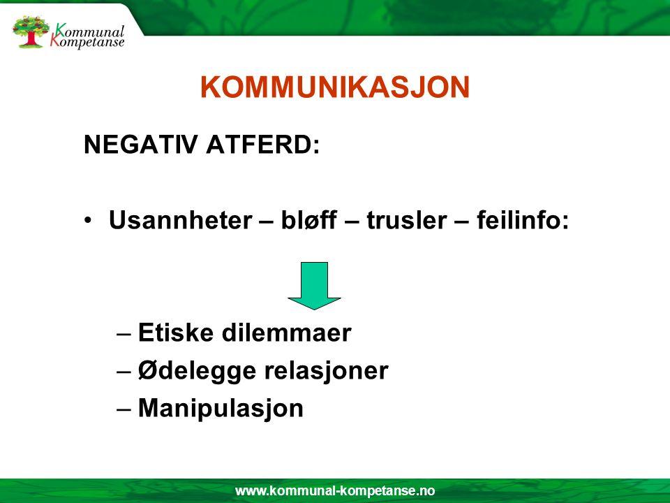 www.kommunal-kompetanse.no KOMMUNIKASJON NEGATIV ATFERD: Usannheter – bløff – trusler – feilinfo: –Etiske dilemmaer –Ødelegge relasjoner –Manipulasjon