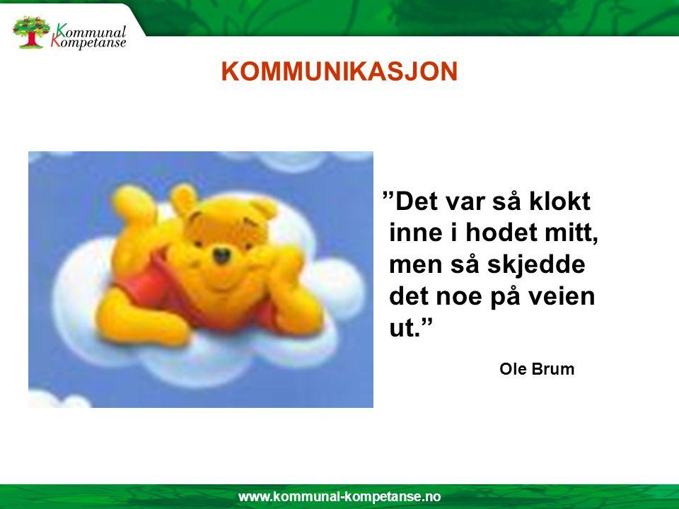 """www.kommunal-kompetanse.no KOMMUNIKASJON """"Det var så klokt inne i hodet mitt, men så skjedde det noe på veien ut."""" Ole Brum"""