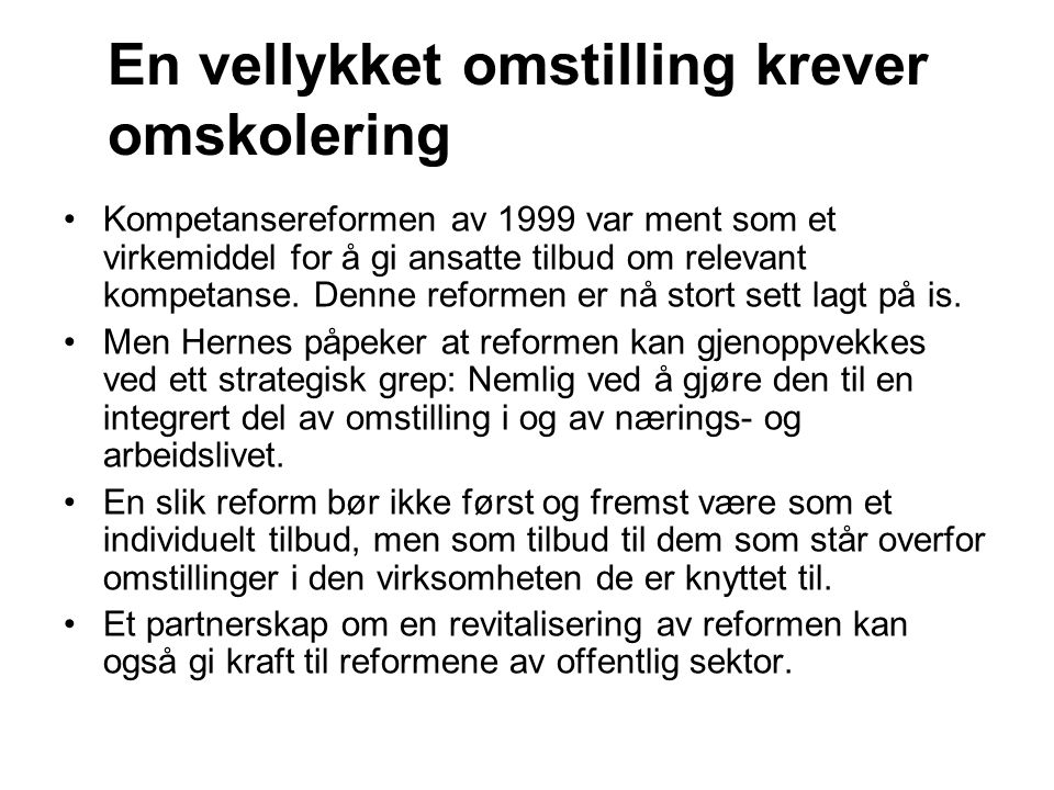 En vellykket omstilling krever omskolering Kompetansereformen av 1999 var ment som et virkemiddel for å gi ansatte tilbud om relevant kompetanse. Denn