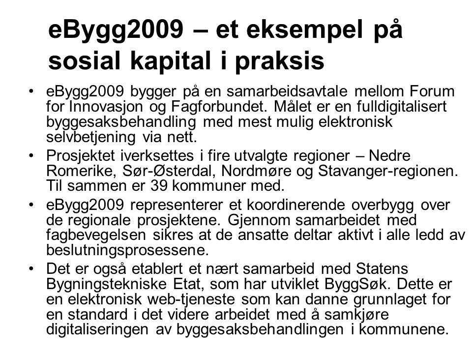 eBygg2009 – et eksempel på sosial kapital i praksis eBygg2009 bygger på en samarbeidsavtale mellom Forum for Innovasjon og Fagforbundet. Målet er en f