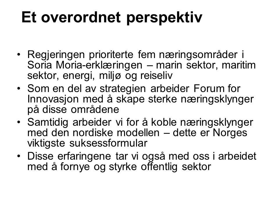 Et overordnet perspektiv Regjeringen prioriterte fem næringsområder i Soria Moria-erklæringen – marin sektor, maritim sektor, energi, miljø og reiseliv Som en del av strategien arbeider Forum for Innovasjon med å skape sterke næringsklynger på disse områdene Samtidig arbeider vi for å koble næringsklynger med den nordiske modellen – dette er Norges viktigste suksessformular Disse erfaringene tar vi også med oss i arbeidet med å fornye og styrke offentlig sektor