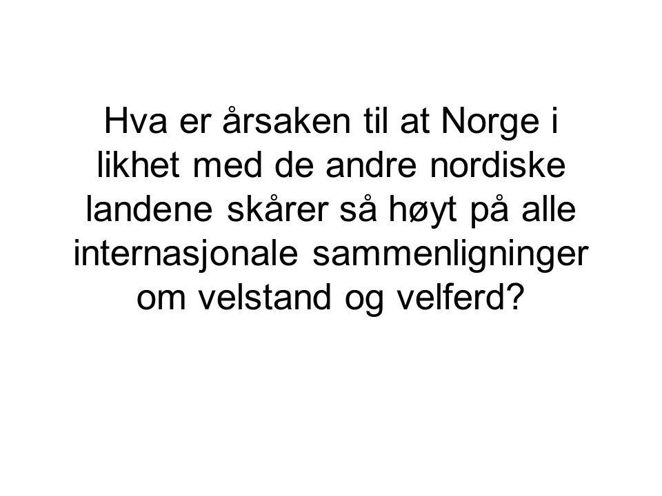 Hva er årsaken til at Norge i likhet med de andre nordiske landene skårer så høyt på alle internasjonale sammenligninger om velstand og velferd