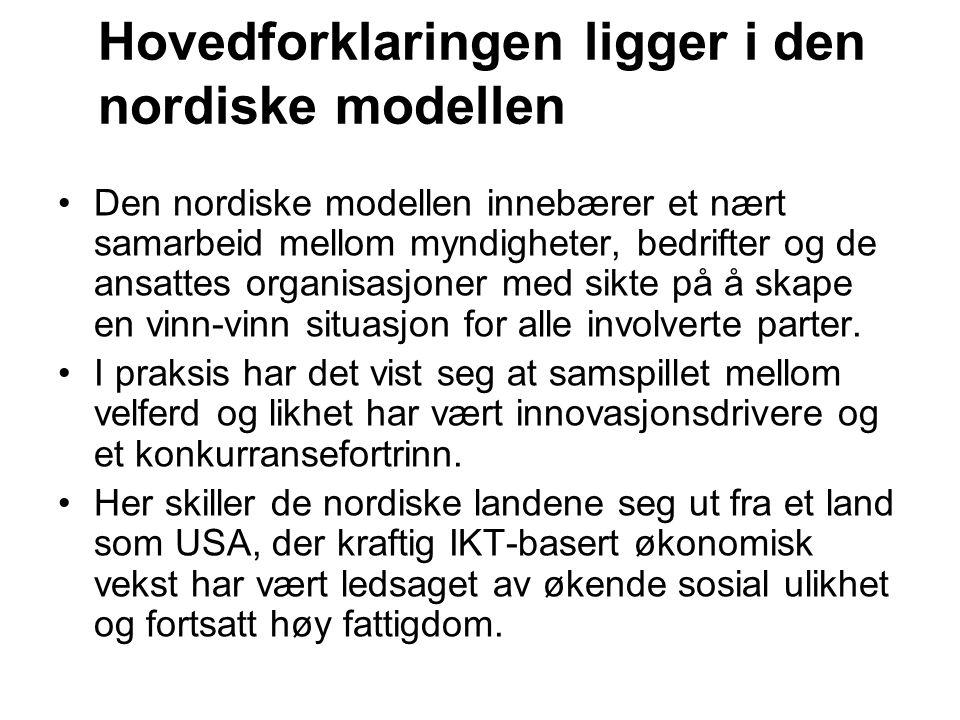 Hovedforklaringen ligger i den nordiske modellen Den nordiske modellen innebærer et nært samarbeid mellom myndigheter, bedrifter og de ansattes organi
