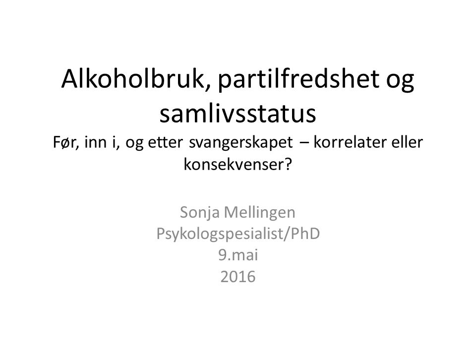 Alkoholbruk, partilfredshet og samlivsstatus Før, inn i, og etter svangerskapet – korrelater eller konsekvenser.
