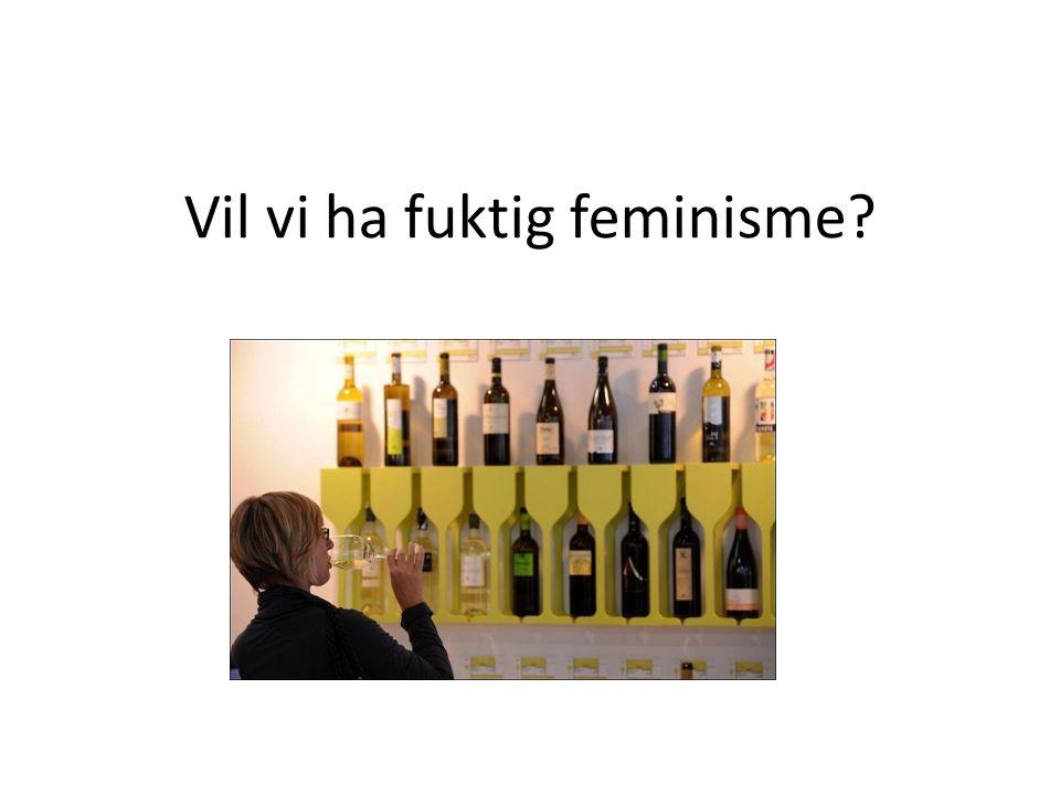Vil vi ha fuktig feminisme