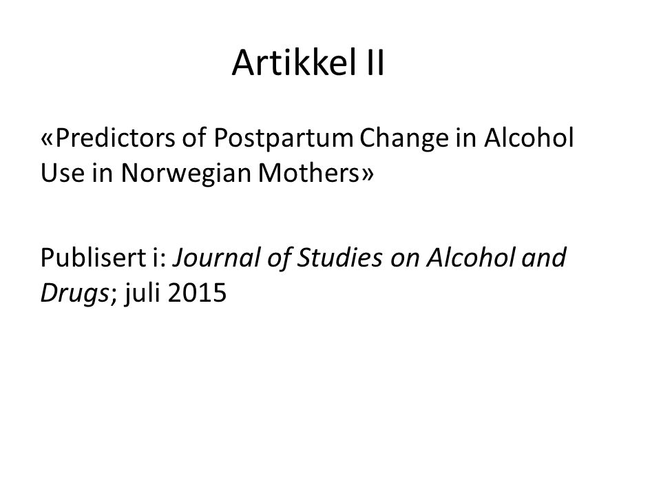 Artikkel II «Predictors of Postpartum Change in Alcohol Use in Norwegian Mothers» Publisert i: Journal of Studies on Alcohol and Drugs; juli 2015