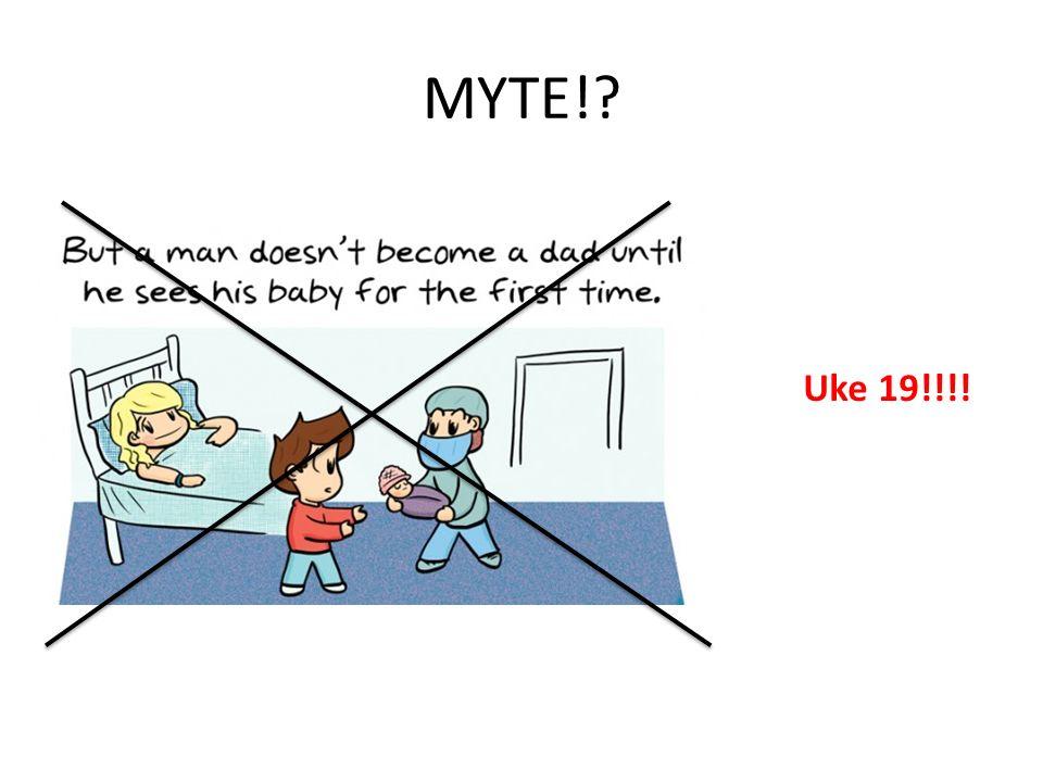 MYTE! Uke 19!!!!