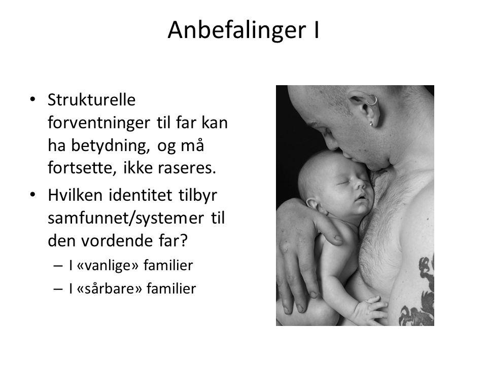 Anbefalinger I Strukturelle forventninger til far kan ha betydning, og må fortsette, ikke raseres.