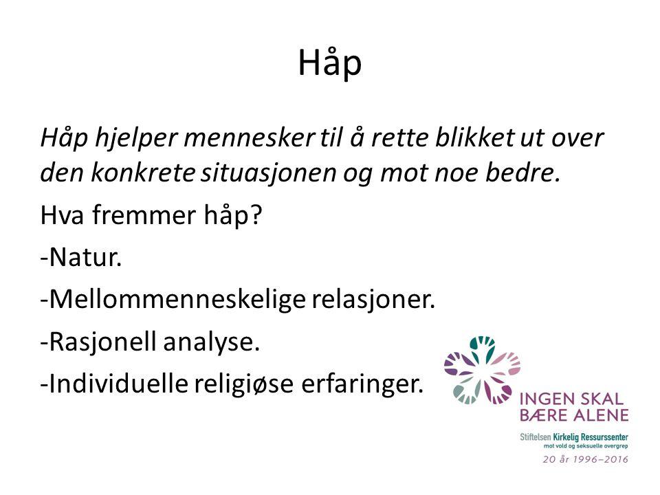 Håp Håp hjelper mennesker til å rette blikket ut over den konkrete situasjonen og mot noe bedre.