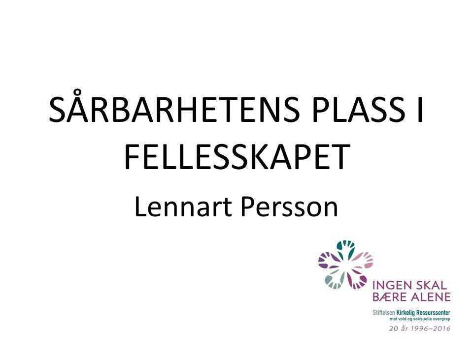 SÅRBARHETENS PLASS I FELLESSKAPET Lennart Persson