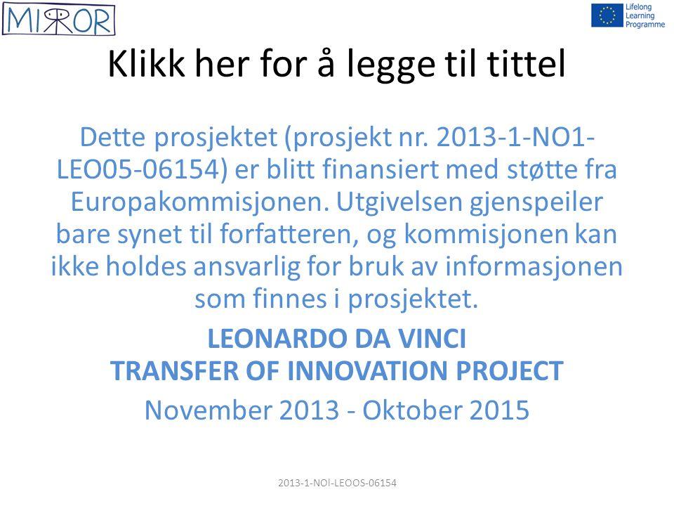 Klikk her for å legge til tittel Dette prosjektet (prosjekt nr. 2013-1-NO1- LEO05-06154) er blitt finansiert med støtte fra Europakommisjonen. Utgivel
