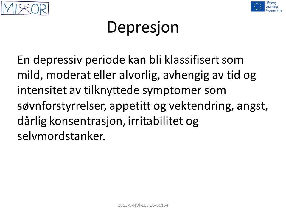 Depresjon HOVEDSYMPTOMERTILLEGGSSYMPTOMER Varig tristhet, irritabel eller dårlig humør: OG/ELLER - Manglende interesse og / eller glede - Utmattelse eller lav energi - Dårlig eller for mye søvn - Dårlig konsentrasjonsevne eller ubesluttsomhet - Lav selvtillit - Dårlig eller økt appetitt - Selvmordstanker eller selvmordsforsøk - Raske eller langsomme bevegelser - Skyld eller skyldsfølelse Mild : Opp til 4 symtomer Moderat 5-6 symptomer Alvorlig 7-10 symptomer 2013-1-NOl-LEOOS-06154 Symptomer forårsaker betydelig klinisk ubehag eller svekkelse av sosial eller faglig fungering
