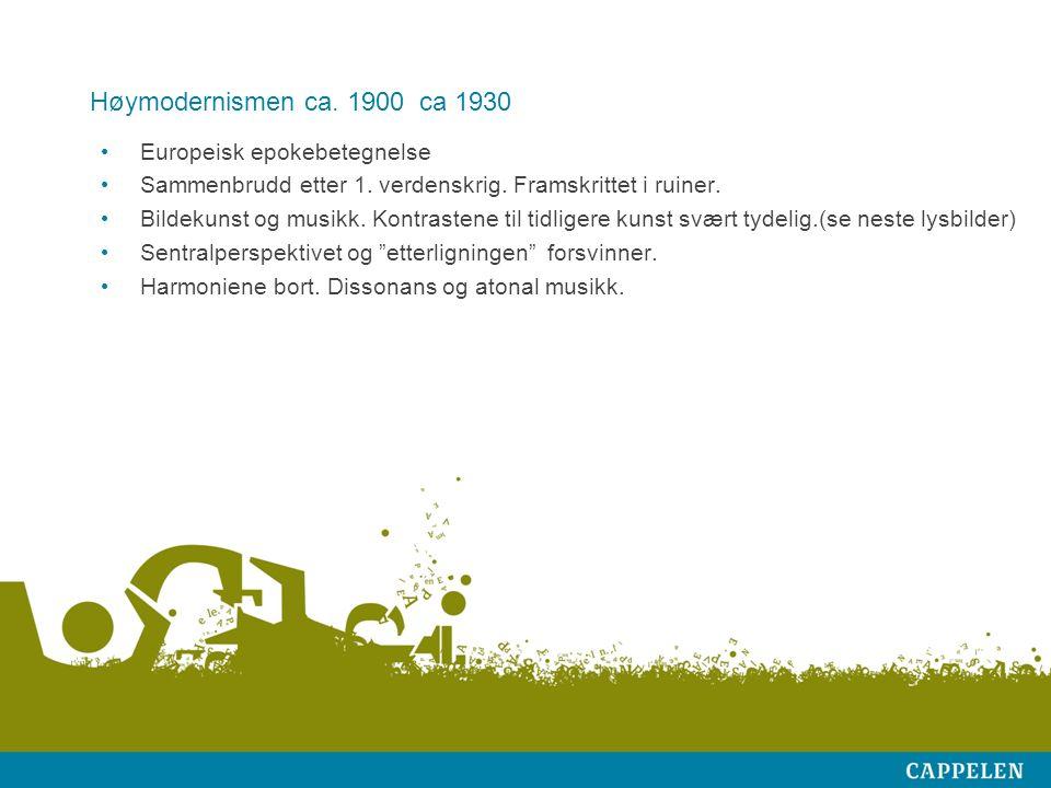 Høymodernismen ca. 1900 ca 1930 Europeisk epokebetegnelse Sammenbrudd etter 1.