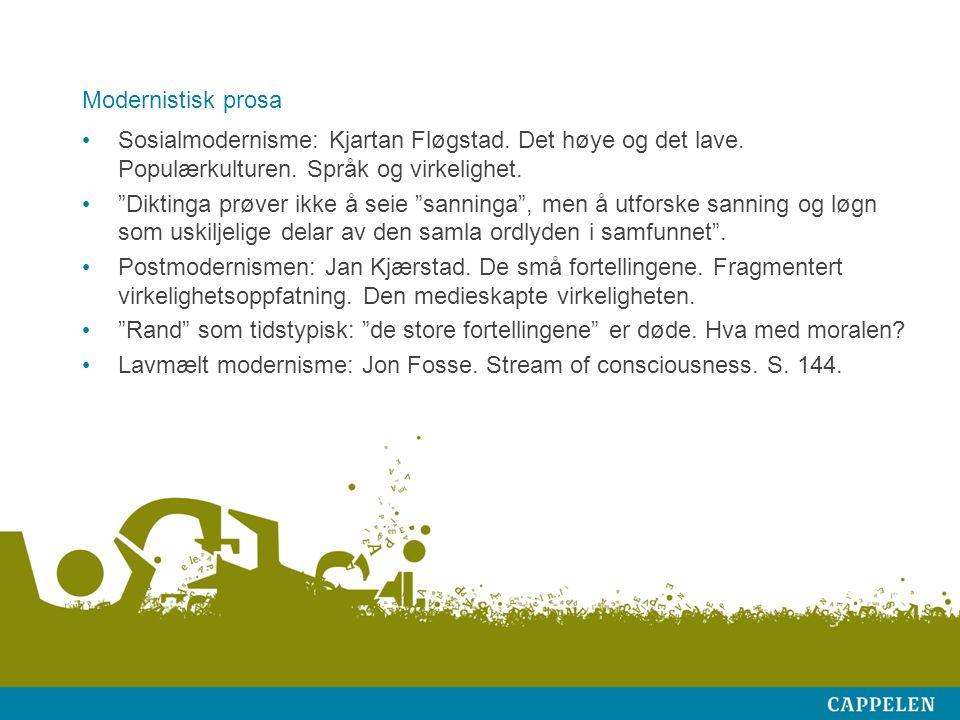 Modernistisk prosa Sosialmodernisme: Kjartan Fløgstad.