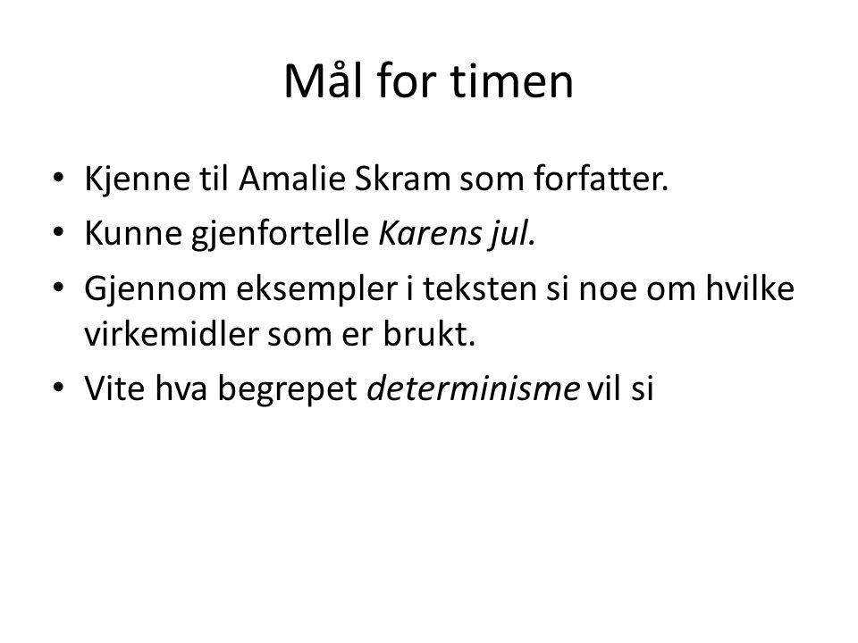 Mål for timen Kjenne til Amalie Skram som forfatter.
