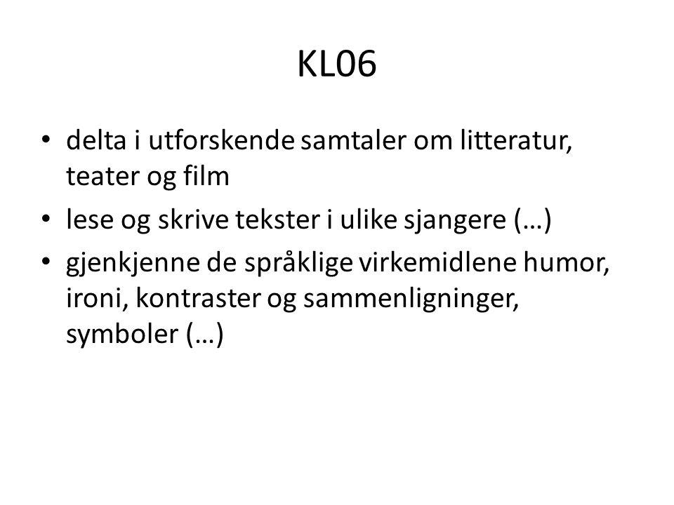 KL06 delta i utforskende samtaler om litteratur, teater og film lese og skrive tekster i ulike sjangere (…) gjenkjenne de språklige virkemidlene humor, ironi, kontraster og sammenligninger, symboler (…)
