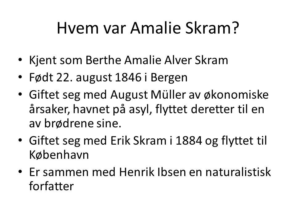 Hvem var Amalie Skram. Kjent som Berthe Amalie Alver Skram Født 22.