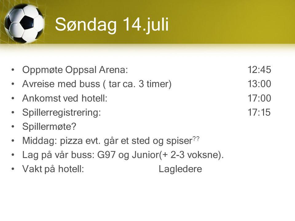 Søndag 14.juli Oppmøte Oppsal Arena:12:45 Avreise med buss ( tar ca.