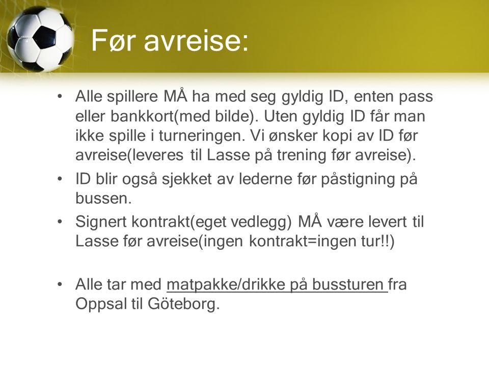 Før avreise: Alle spillere MÅ ha med seg gyldig ID, enten pass eller bankkort(med bilde).