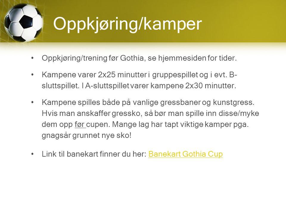 Oppkjøring/kamper Oppkjøring/trening før Gothia, se hjemmesiden for tider.