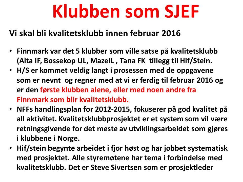 Klubben som SJEF Vi skal bli kvalitetsklubb innen februar 2016 Finnmark var det 5 klubber som ville satse på kvalitetsklubb (Alta IF, Bossekop UL, MazeIL, Tana FK tillegg til Hif/Stein.