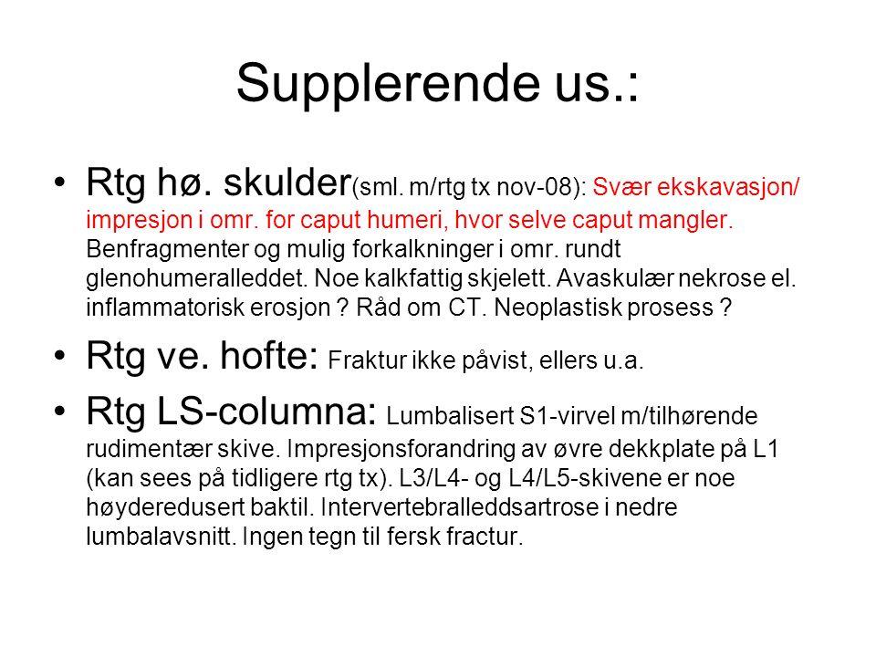 Supplerende us.: Rtg hø. skulder (sml. m/rtg tx nov-08): Svær ekskavasjon/ impresjon i omr.