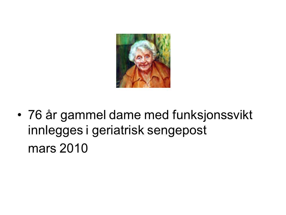 76 år gammel dame med funksjonssvikt innlegges i geriatrisk sengepost mars 2010